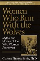Women who run with the wolves : myths and stories of the wild women archetype Book cover