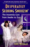 Desperately seeking snoozin' : the insomnia cure from awake to Zzzzz  Cover Image