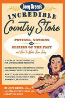 Joey Green's incredible country store : potions, notions, and elixirs of the past and how to make them today Book cover