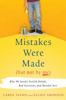 Mistakes were made (but not by me) : why we justify foolish beliefs, bad decisions, and hurtful acts  Cover Image