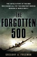 The forgotten 500 : the untold story of the men who risked all for the greatest rescue mission of World War II Book cover
