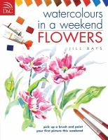 Watercolours in a weekend: flowers : pick up a brush and paint your first picture this weekend Book cover