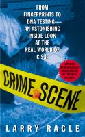 Crime scene : from fingerprints to DNA testing, an astonishing inside look at the real world of c.s.i Book cover