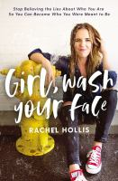 Girl, wash your face : stop believing the lies about who you are so you can become who you were meant to be Book cover