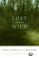 Lost in the wild : danger and survival in the North woods  Cover Image