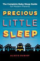 Precious little sleep : the complete baby sleep guide for modern parents Book cover