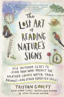 The lost art of reading nature's signs : use outdoor clues to find your way, predict the weather, locate water, track animals--and other forgotten skills Book cover