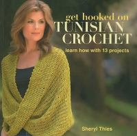 Get hooked on Tunisian crochet : learn how with 13 projects  Cover Image