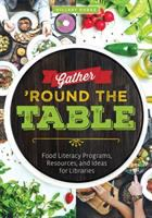 Gather 'round the table : food literacy programs, resources, and ideas for libraries  Cover Image