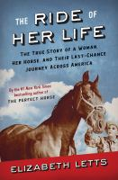 The ride of her life : the true story of a woman, her horse, and their last-chance journey across America Book cover